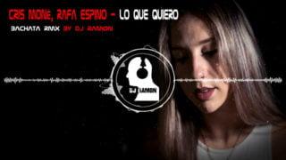 Cris-Moné,-Rafa-Espino—Lo-Que-Quiero-(Bachata-Remix)