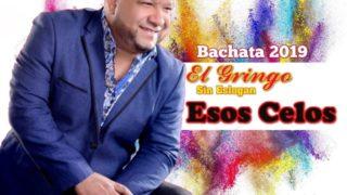 El Gringo De La Bachata – Esos Celos