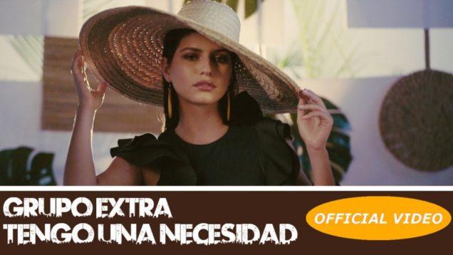 Grupo Extra – Tengo una Necesidad (Official Video)