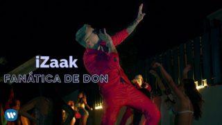 """iZaak lanza su nuevo sencillo y video """"FANÁTICA DE DON"""""""