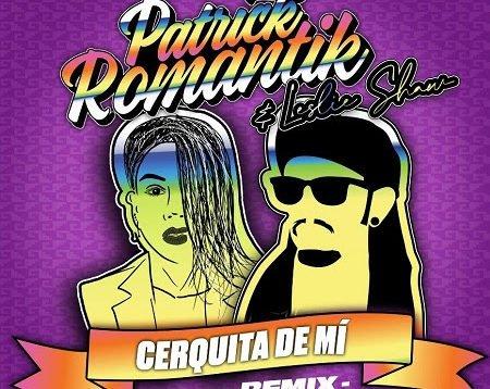 Patrick RomantikyLeslie Shaw – Cerquita de Mi (Remix)