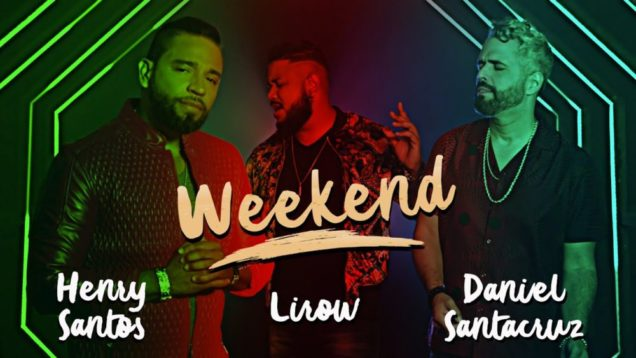 Henry Santos, Daniel Santacruz, Lirow – Weekend (Official Video)