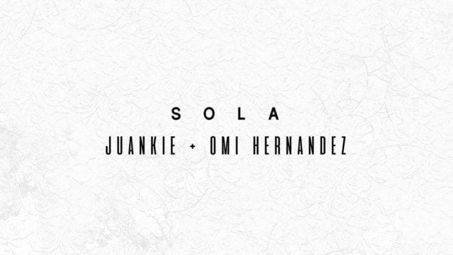 Juankie x Omi Hernandez – Sola