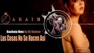 Laraim – Las Cosas No Se Hacen Asi (Bachata Remix con DJ Ramon)