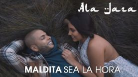 Ala Jaza – Maldita Sea la Hora (Video Oficial)