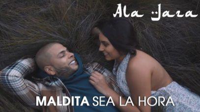 Ala Jaza – Maldita Sea la Hora (Video Oficial)