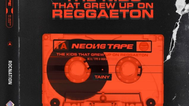 TAINY – NEON16 TAPE THE KIDS THAT GREW UP ON REGGAETON