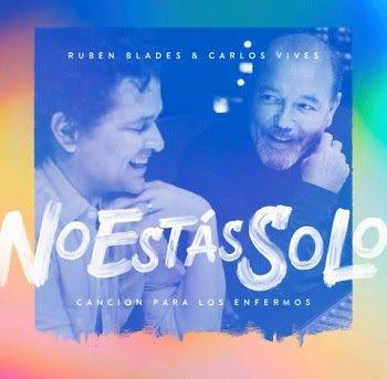 Rubles Blades x Carlos Vives – NO ESTÁS SOLO – CANCIÓN PARA LOS ENFERMOS