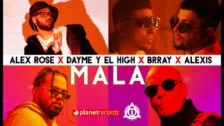 ALEX ROSE x DAYME Y EL HIGH x BRRAY x ALEXIS – Mala (Official Video)
