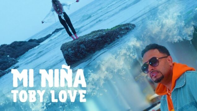 Toby Love – Mi Niña (Music Video)