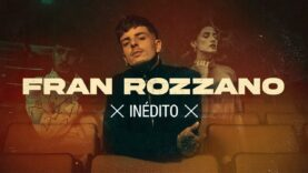 Fran Rozzano – Inédito [Official Video]