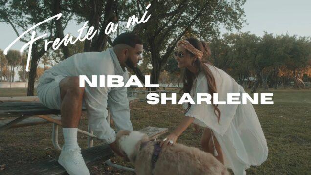 Nibal X Sharlene – Frente a Mi (Official Video)