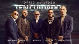 Pitbull Ft. Farruko, IAmChino, El Alfa y Omar Courtz – Ten Cuidado (Official Video)