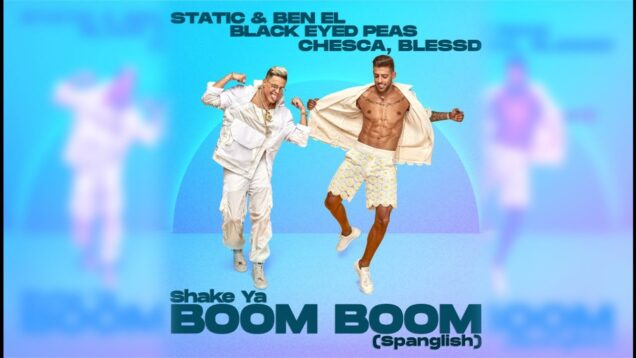 Static y Ben El Tavori Ft. Black Eyed Peas, Chesca y Blessd – Shake Ya Boom Boom (Spanglish)