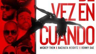 Mickey Then, Bachata Heigthz, Ronny Dae – Vez En Cuando