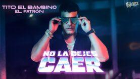 Tito El Bambino – No La Dejes Caer (Video Oficial)